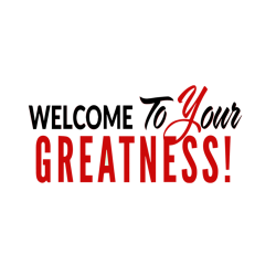 Welcome to Your Greatness